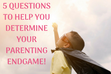 5 questions to help you determine your parenting endgame | This Indulgent Life | Parenting Styles | gentle parenting | positive parenting | respectful parenting | life lessons | growth mindset | creating problem solvers | raising strong children | raising respectful children