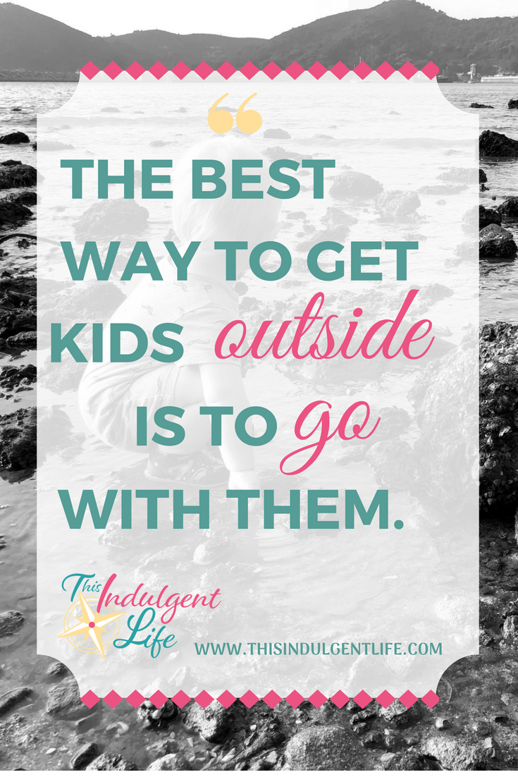 """The Best Way To Get Kids Outside Is To Go With Them""