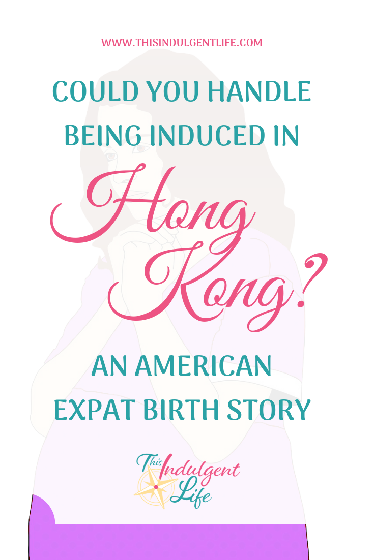Could you handle being induced in Hong Kong? An American Expat Birth Story | Not all birth stories are the same, but there are some expectations you develop in pregnancy for what you can expect. Unfortunately there were many things in my birth story I didn't see coming. How would you have handled it? | #birthstories #americanexpat #expatliving #expatfamily #hongkong #publichospital #hospitalsinhongkong #queenmaryhospital #inducedbirth #inductionbirthstory #expatlife #breastfeeding #thefirsthour #firsttimemom