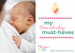 My Breastfeeding Must-Haves For A Successful Breastfeeding Journey