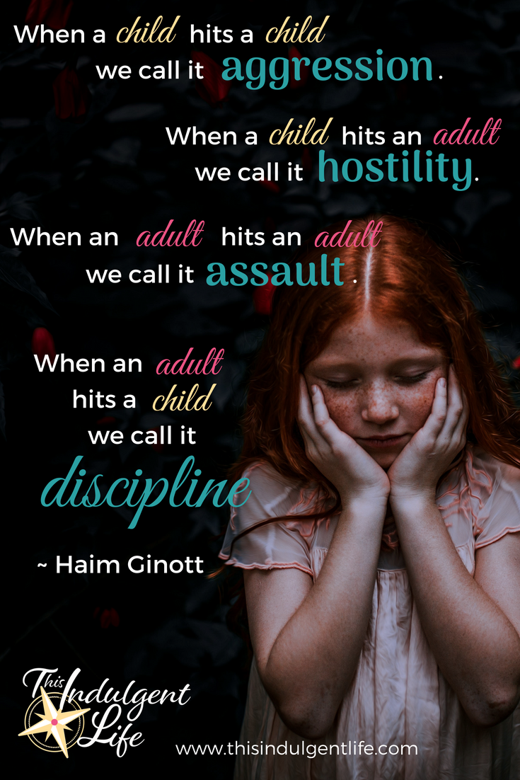 """When a child hits a child we call it aggression. When a child hits an adult we call it hostility. When an adult hits an adult we call it assault. When an adult hits a child we call it discipline."" Quote on the hypocrisy of spanking children. 
