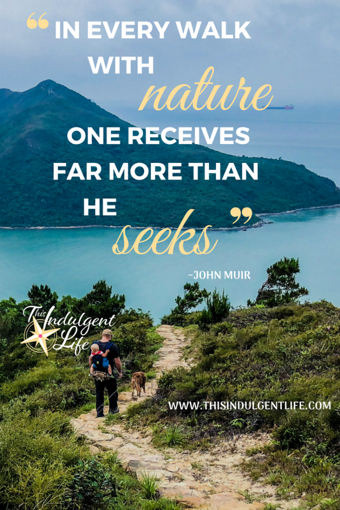"""In Every Walk With Nature One Receives Far More Than He Seeks 