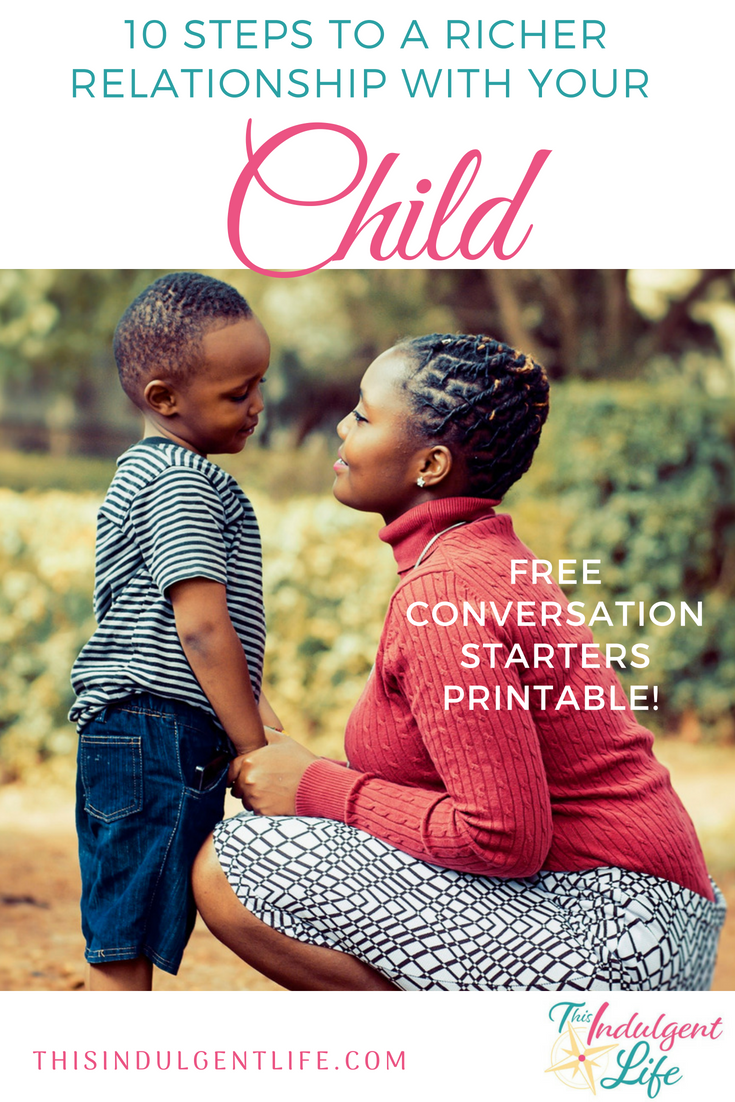 10 Steps To A Richer Relationship With Your Child | This Indulgent Life | Use these 10 steps to develop a meaningful connection with your children. Then download the free printable for 12 afterschool conversation starters! | #conversationstarters #momadvice #parentingadvice #bondingwithmykids #bondingactivitiesforkids #reconnectingwithyourchildren #creatingconnections #qualitytimewithkids