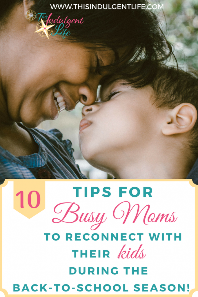 10 tips for busy moms to reconnect with their kids during the busy back-to-school season | This Indulgent Life | Does the school year stress you our? Do you always feel at odds with your child? Here are 10 ways you can develop a deeper connection with your children! | #gentleparenting #parentingadvice #momadvice #parentinghacks #busymomtips #workingmom #backtoschool #schoolseason #eyecontact #hugging #roughhousing #qualitytimewithyourkids #positiveparenting #meaningfulliving #reconnectwithyourkids #connectwithyourkids #howtobondwithyourchild #bonding