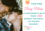 10 Tips for Busy Moms To Reconnect With Their Kids