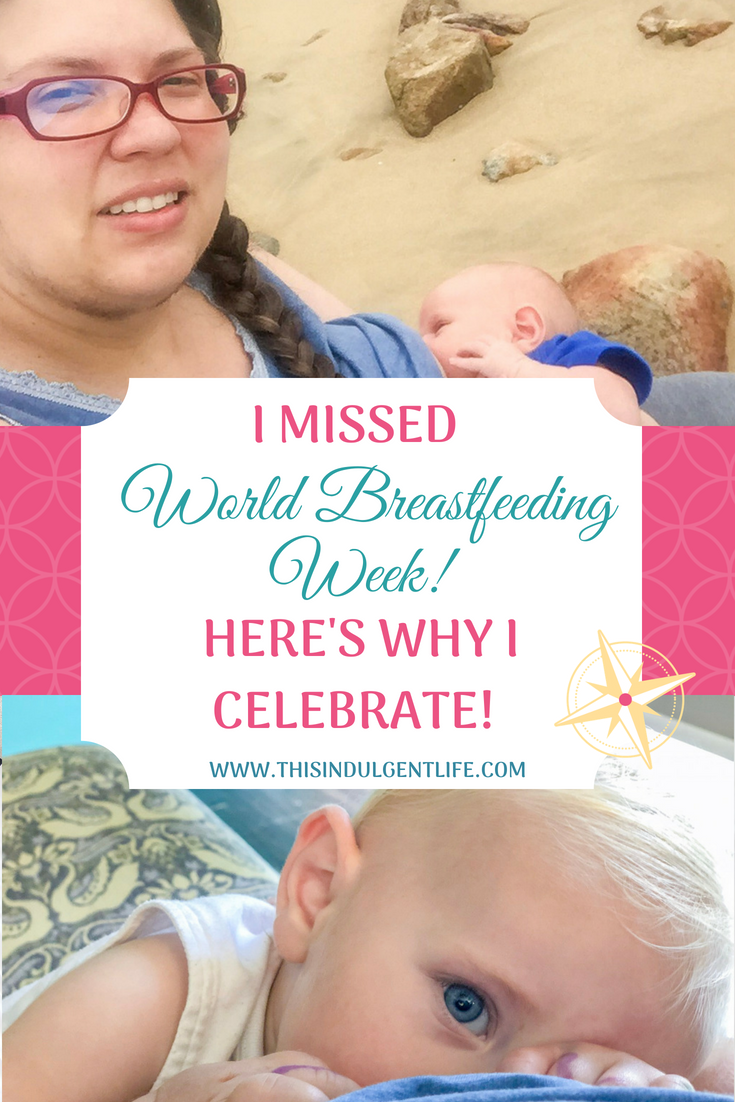 I missed world breastfeeding week and why I celebrate | This Indulgent Life | I can't believe I didn't know it was world breastfeeding week! Here's why it's important to me. | #worldbreastfeedingweek #breastfeeding #normalizebreastfeeding #extendedbreastfeeding #breastfeedinggoals #breastfeedingplan #freeprintable