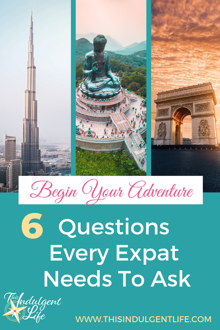 Begin your adventure- 6 Questions Every Expat Needs To Ask Before Moving Abroad | This Indulgent Life | It's time to take the next step in realizing your dreams of living abroad. Use these 6 questions (an additional 4 available in our free guide!) to help narrow down the perfect country for you and your family. | #expatlife #howtobeanexpat #expatanswers #livingoverseas #workingabroad #expatriate #hongkongexpat #travelasia #familyadventure #goexplore #exploretheworld