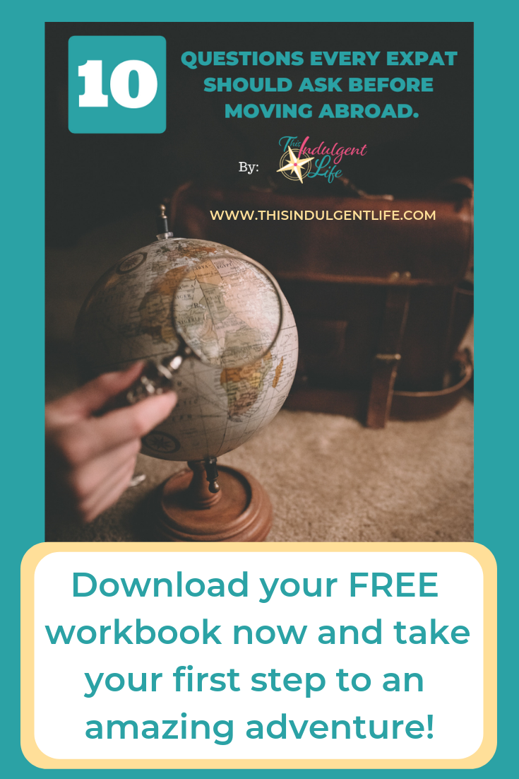 A Free Workbook To Help You Decide Which Country is Best For You To Begin Your Expat Adventure | This Indulgent Life | These 10 questions help you consider which country is best for you as an expat. From schooling for children to taxes as an expat and how to bring your pets abroad. | #expatliving #petsabroad #schoolingabroad #overseasliving #lifeofanexpat #expatriate #goliveoverseas #hongkongexpat #hongkongliving #dubaiexpat #frenchexpat