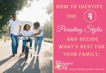 How To Identify The 4 Parenting Styles And Decide What's Best for Your Family