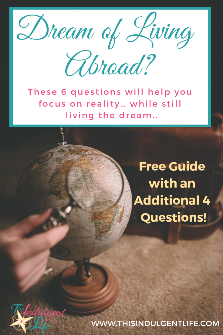 Dream of living abroad? These 6 questions will help you focus on reality… while still living the dream. | This Indulgent Life | Do you dream of living overseas? Now is the time to make that happen, but first answer these questions to help narrow down the perfect country for you to start your adventure. | #travel #familyadventure #expatliving #expatfamily #hongkongexpat #livingabroad #lifeoverseas