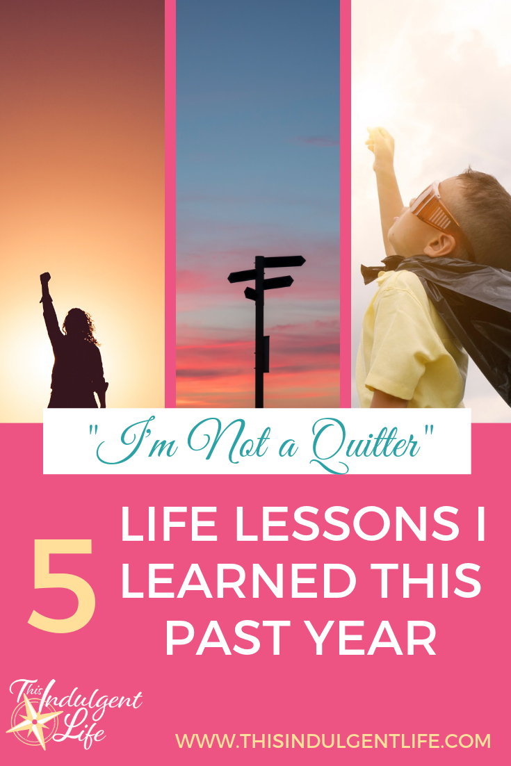 """I'm Not a Quitter""; 5 Life Lessons I Learned This Past Year 