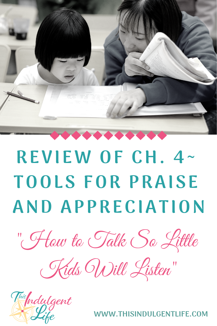 Review of Ch. 4- Tools for Praise and Appreciation from How to Talk So little Kids Will Listen | This Indulgent Life | Have you wondered if this book is right for your family? I've been doing a chapter by chapter overview and review so you can get a better idea and use some of the ideas now. | #bookreview #parentingbook #gentleparenting #respectfulparenting #peacefulparenting #parentinghacks #parentingtips #effectivepraise #howtopraisechildren