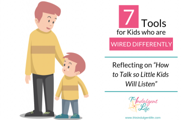 7 Tools for Kids Who are Wired Differently |This Indulgent Life | A review from 'How to talk so little kids will listen' on the 7 tools parents of neurodivergent kids can use to gently parent. | #neurodivergent #gentleparenting #autismspectrumdisorder #sensoryprocessingdisorder