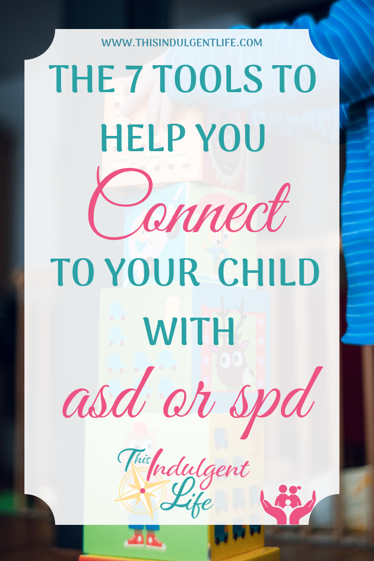 The 7 Tools to Help You Connect To Your Child With ASD or SPD| While these parenting tips are designed for parents of neurodivergent children, they are actually useful with all children! | #parentingtips #parentinganasdchild #howtotalksolittlekidswilllisten #gentleparenting #neurodivergentchildren #neurodivergence #neurotypical #autismspectrumdisorder #sensoryprocessingdisorder #strongwilledkids #discipline #respectfulparenting #peacefulparenting #mindfulparenting #toolsforconnection #parentbonding #auspergers