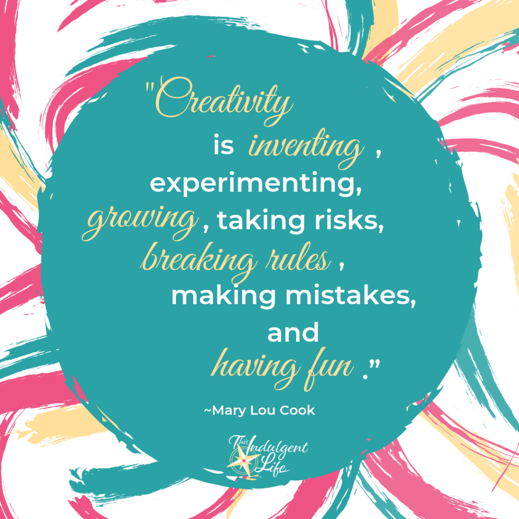 """Creativity is inventing, experimenting, growing, taking risks, breaking rules, making mistakes, and having fun."" ~Mary Lou Cook 