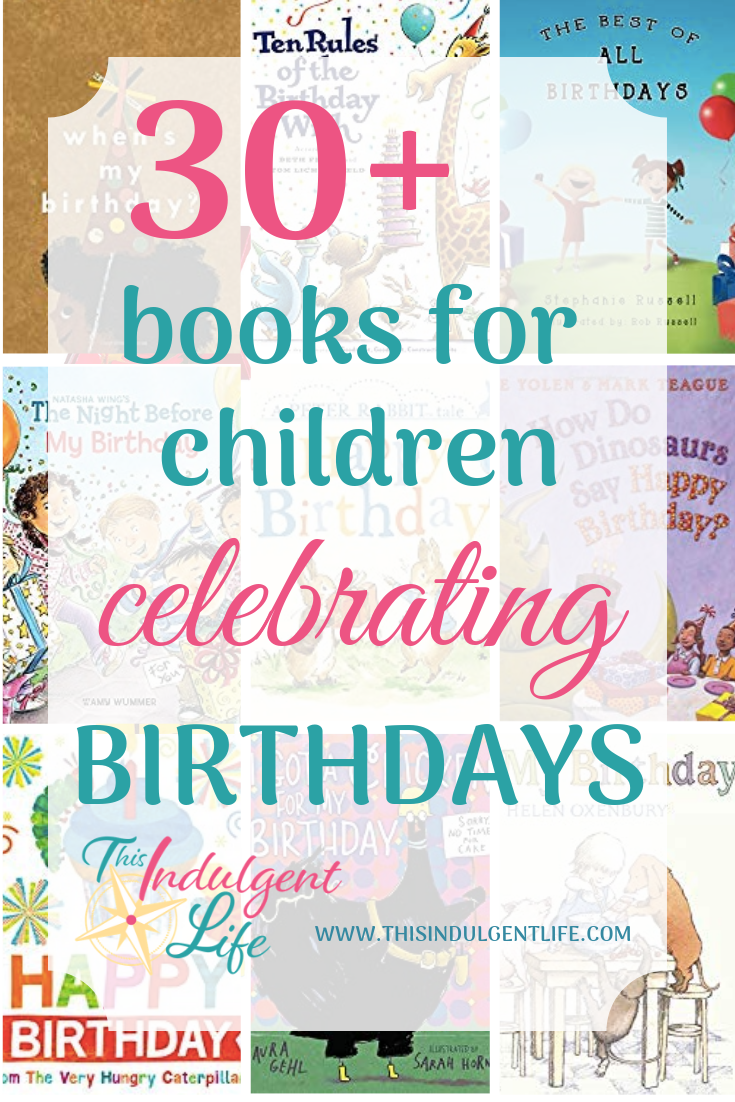 30+ Books for Children Celebrating Birthdays | This Indulgent Life | In honor of my son turning 2 this month, I've rounded up over 30 children's books all about birthdays. From classic Dr. Suess books to birthday books with life lessons, there is sure to be one for your child | #drsuessbirthday #childdevelopment #childbirthdaybooks #birthdaybooks #childbirthdaygift #partygift #developingpatienceinchildren #developingcharacter #birthdaytraditions #moralofthestory #lifelessons #childrensbooks #picturebooks #booksfortoddlers