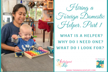 What is a foreign domestic helper part 1 | This Indulgent Life | What is a helper? Why do I need one? What do I look for? #foreigndomestichelper #hiringahelper #expatfamily #expathongkong