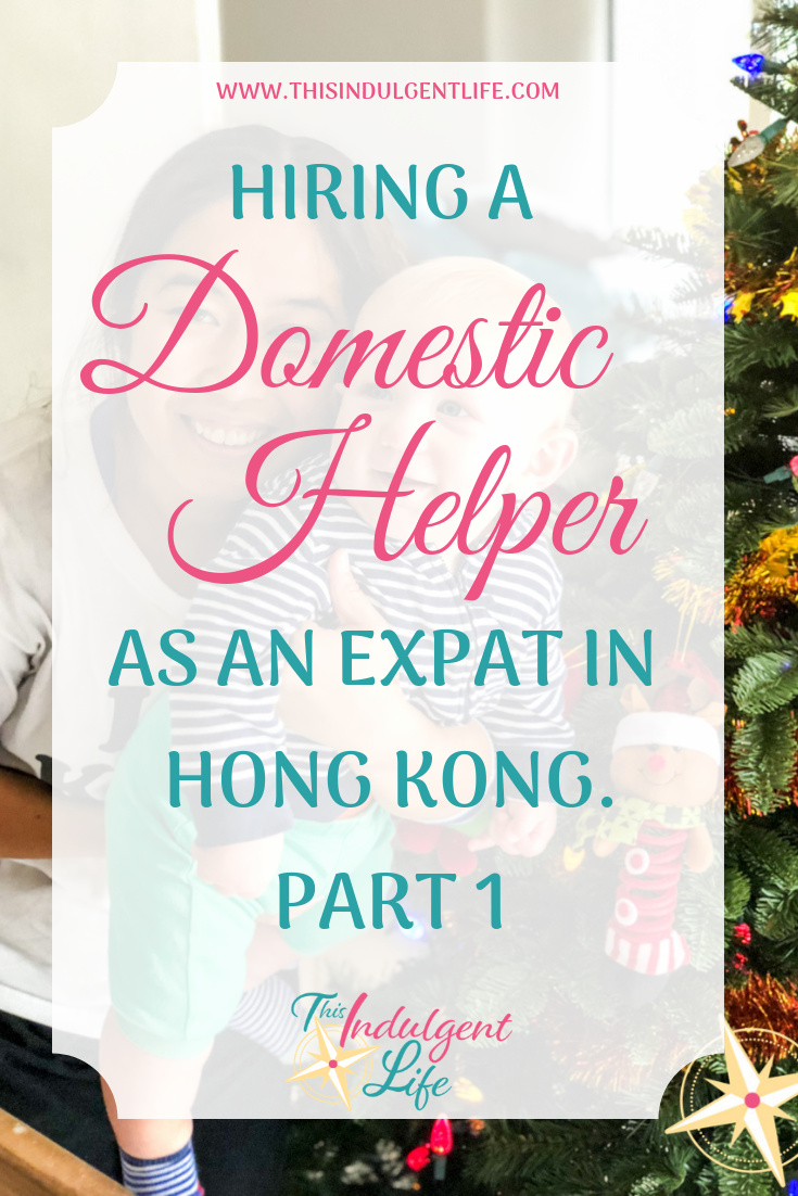 Hiring a Foreign Domestic Helper as an Expat Family in Hong Kong | This Indulgent Life | In part 1 of the Hiring a Domestic Helper series we look at what a domestic helper is, who can hire one, why you need one, and what to look for. | #expatfamily #hiringhelp #foreigndomestichelper #filipinohelper #indonesianhelper #helpersinhongkong #maid #expatinhongkong #hongkongexpat #expatlife #livingasanexpatriate #expatriatelife #lifeabroad #livingabroad #teachinginhongkong #teachingabroad #childcareabroad