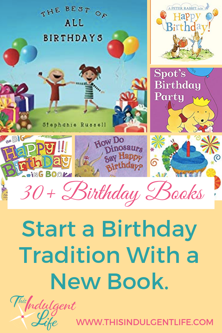 Start a Birthday Tradition With a New Book: 30+ Birthday Books | This Indulgent Life | Traditions can be an important part of growing up. And books are integral to learning. So gifting a new book each birthday, about birthdays, can be a fun way to combine the two! | #drsuessbirthday #birthdaytraditions #gifttraditions #childdevelopment #childbirthdaybooks #birthdaybooks #childbirthdaygift #partygift #developingpatienceinchildren #developingcharacter #birthdaytraditions #moralofthestory #lifelessons #childrensbooks #picturebooks #booksfortoddlers