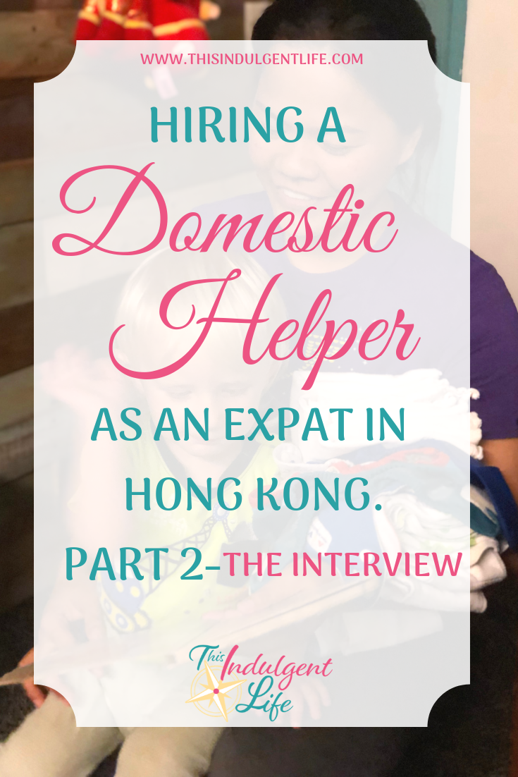 Hiring a Domestic Helper as an Expat in Hong Kong Part 2- The Interview | This Indulgent Life | Join me for part 2 of the series where we're looking at how to find the perfect helper for your family. Use the process I've used twice now to interview for our amazing helpers! | #domestichelpers #hiringabroad #hiringhelpers #interviewtipsforemployers #hongkongexpat #livinginhongkong #livingabroad #livingoverseas #expatlife