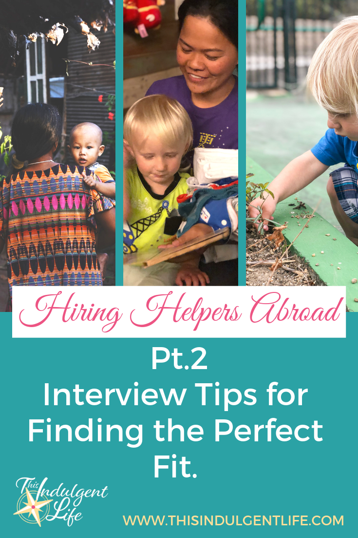 Hiring Helpers Abroad Pt 2- Interview Tips for Finding the Perfect Fit | This Indulgent Life | In part 2 I show you the steps I've used and the lessons I've learned in my search for an amazing helper. I've suceeded twice using this process! | #domestichelpers #hiringabroad #hiringhelpers #interviewtipsforemployers #hongkongexpat #livinginhongkong #livingabroad #livingoverseas #expatlife