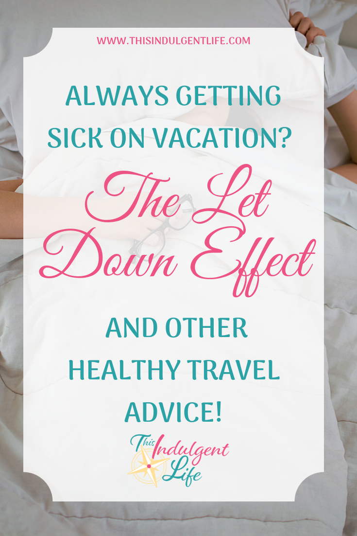 Always Getting Sick on Vacation?- The Let Down Effect and Other Healthy Travel Advice for families.   #healthadvice #alternativehealth #autoimmune #letdowneffect #travelillness #illwhiletraveling #traveltips #healthytravel #naturalremedies #familytravel #foodfortravel #whattopack #planeswithkids #ironspray #snacksforkids #travelingwithkids #travelingwithbaby #roadtrips