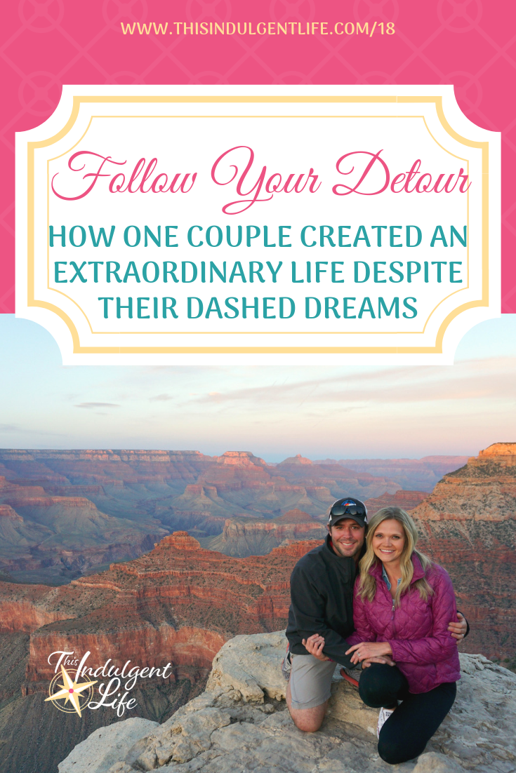 Follow Your Detour- How One Couple Created An Extraordinary Life Despite Their Dashed Dreams | #growthmindset #gratitude #perspectiveshift #fulltimervcouple #followyourdetour #infertilityjourney #grief #digitalnomad #rvers #rvlife #travelstories #travelfamily #deadendlife #lifestruggles #selfimprovement