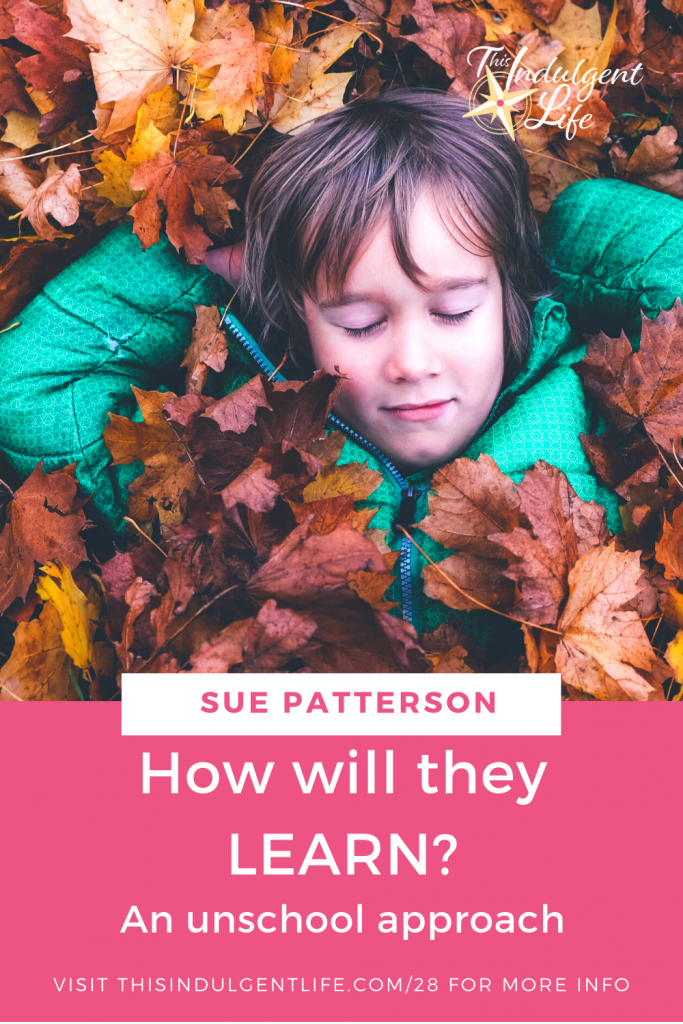 How will they LEARN?! An unschooling approach to teaching your kids during self-isolation with expert Sue Patterson.  From the Calm & Centered Parenting and Education Summit. | This Indulgent Life | #unschooling #suepatterson #unschoolingmom2mom #crisisschooling #teachingathome #lifelearning #homeschooling #quarantineactivities