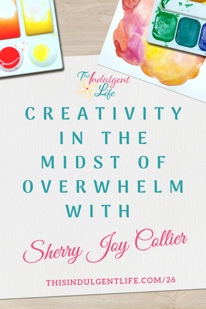 Being a mom means we often put ourselves last. What if there's a way to be creative while also taking care of your emotional health? Sherry Joy Collier helps us discover our creativity in as little as 10m a day. | This Indulgent Life | #overwhelmedmom #developcreativity#selfcare #arttherapy #artjournaling #artforanxiety #artfordepression #emotionalregulation #selfcareformoms