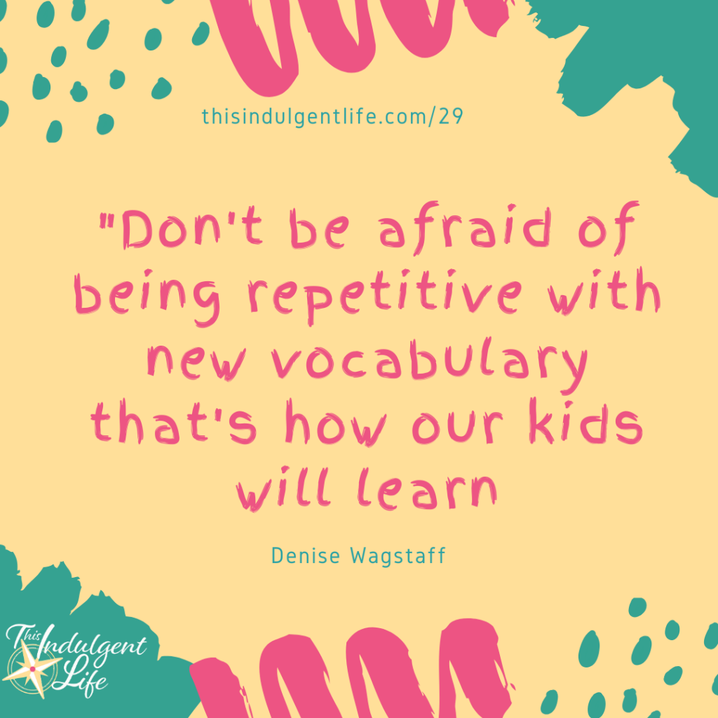 """Don't be afraid of being repetitive with new vocabulary that's how our kids will learn"" From Speech Language Pathologist, Denise Wagstaff during the Calm & Centered Parenting and Education Summit 