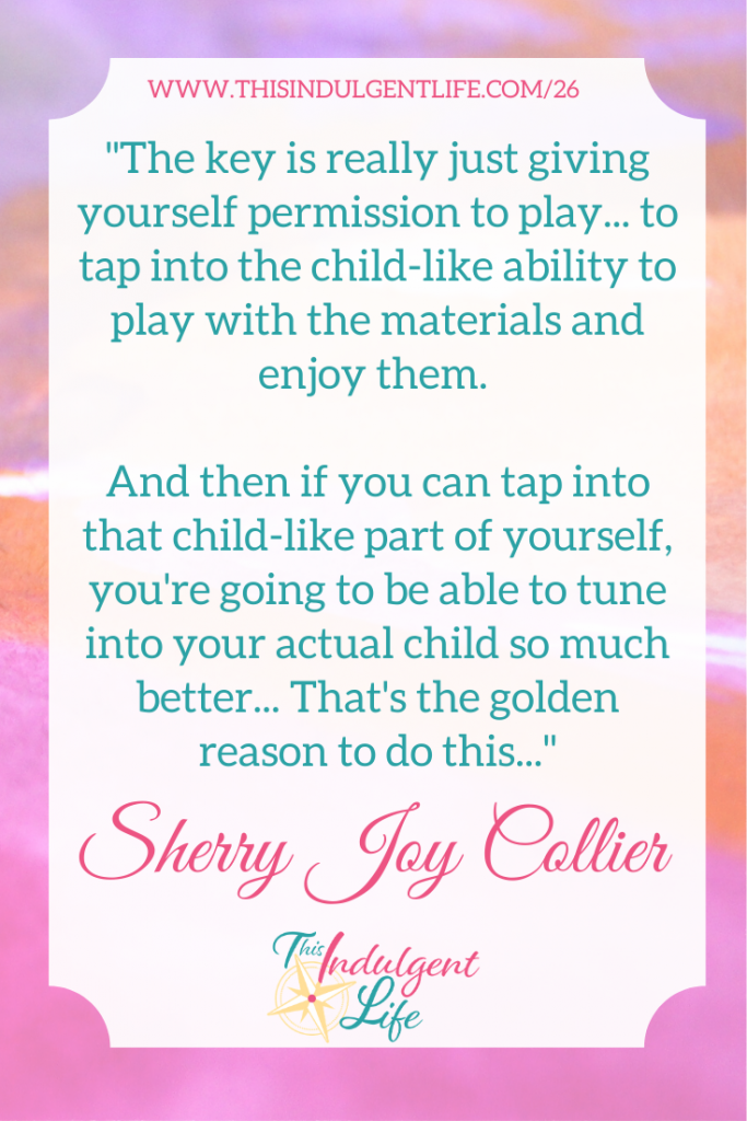 """'The key is really just giving yourself permission to play... to tap into the child-like ability to play with the materials and enjoy them..."""" 