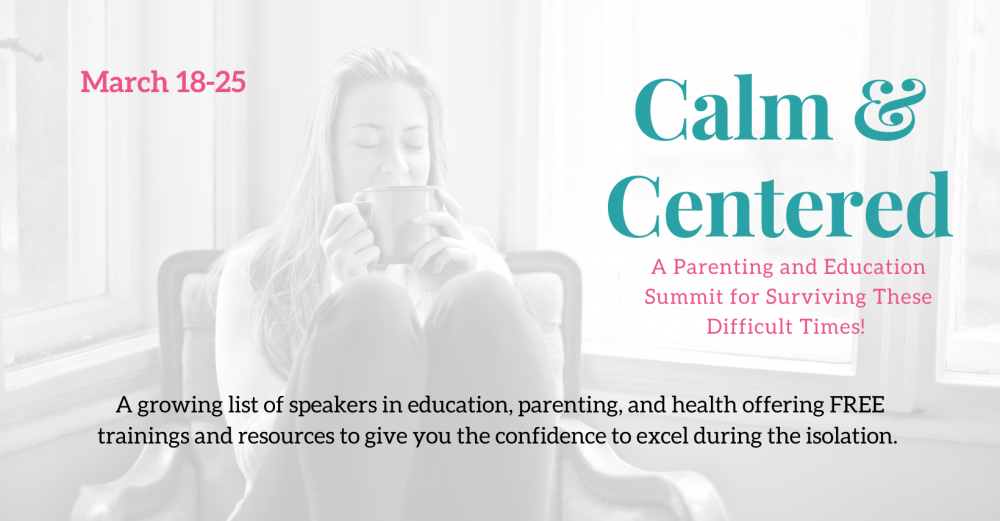Calm and Centered: A Parenting and Education Summit to support parents in their transition to work-at-home-parents and home educating their children during the coronavirus self-isolation.